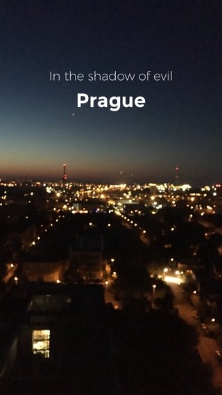 Prague In the shadow of evil