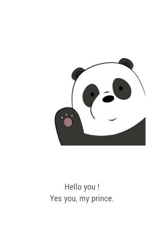 Hello you ! Yes you, my prince.