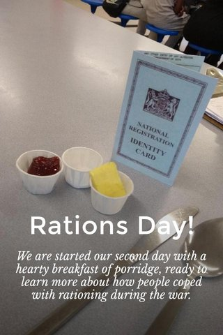 Rations Day! We are started our second day with a hearty breakfast of porridge, ready to learn more about how people coped with rationing during the war.