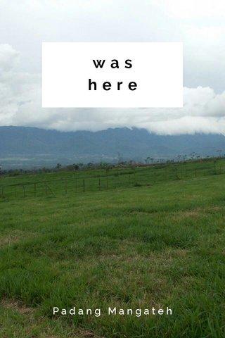 was here Padang Mangateh