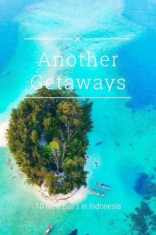 Another Getaways 10 New Bali's in Indonesia