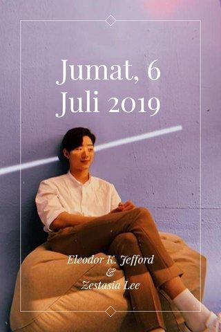 Jumat, 6 Juli 2019 Eleodor K. Jefford & Zestasia Lee