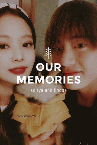 OUR MEMORIES aditya and jingga