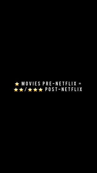 ⭐️ movies pre-Netflix = ⭐️⭐️/⭐️⭐️⭐️ Post-Netflix
