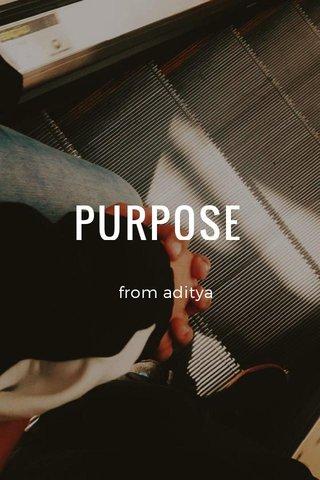PURPOSE from aditya