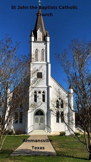 St John the Baptists Catholic Church Ammansville, Texas