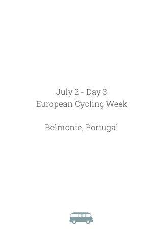 July 2 - Day 3 European Cycling Week Belmonte, Portugal