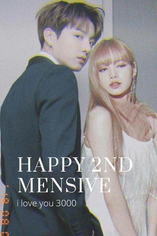 HAPPY 2ND MENSIVE i love you 3000