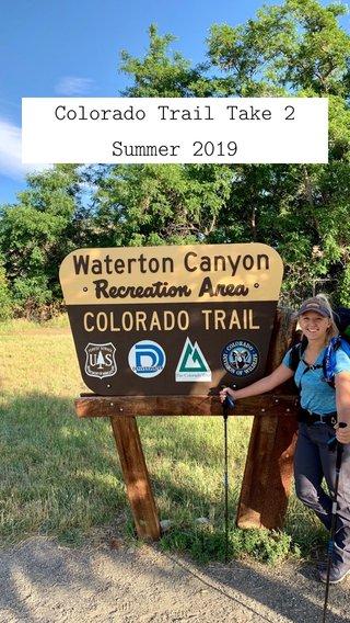 Colorado Trail Take 2 Summer 2019