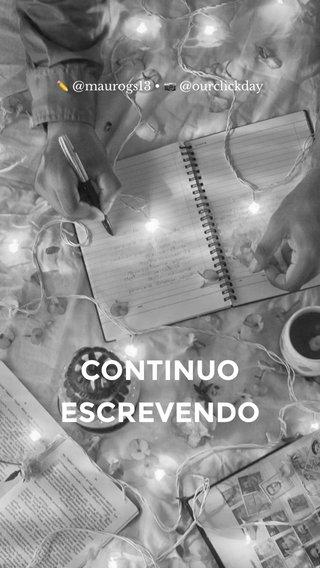 CONTINUO ESCREVENDO ✏️ @maurogs13 • 📷 @ourclickday