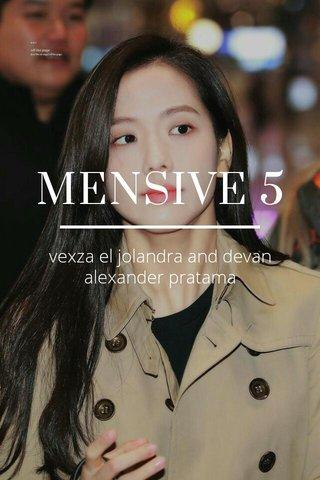 MENSIVE 5 vexza el jolandra and devan alexander pratama