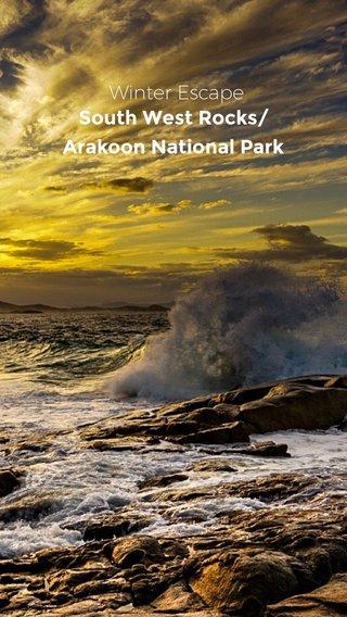 Winter Escape South West Rocks/Arakoon National Park