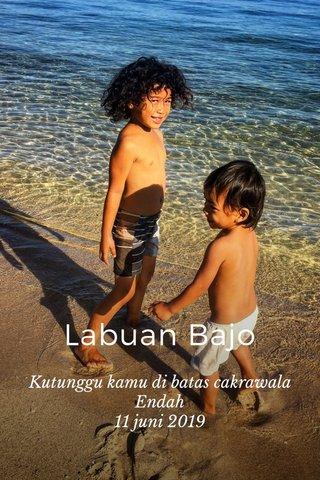 Labuan Bajo Kutunggu kamu di batas cakrawala Endah 11 juni 2019