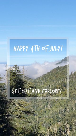 Happy 4th of July! Get out and explore!