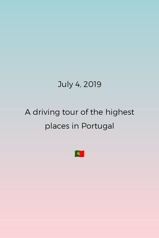 July 4, 2019 A driving tour of the highest places in Portugal 🇵🇹