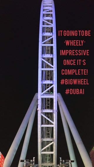 It going to be 'wheely' impressive once it's complete! #bigwheel#dubai