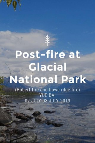 Post-fire at Glacial National Park (Robert fire and howe rdge fire) YUE BAI 02.JULY-03.JULY 2019