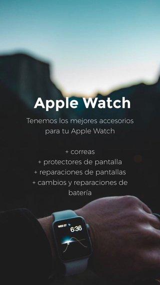 Apple Watch Tenemos los mejores accesorios para tu Apple Watch + correas + protectores de pantalla + reparaciones de pantallas + cambios y reparaciones de batería
