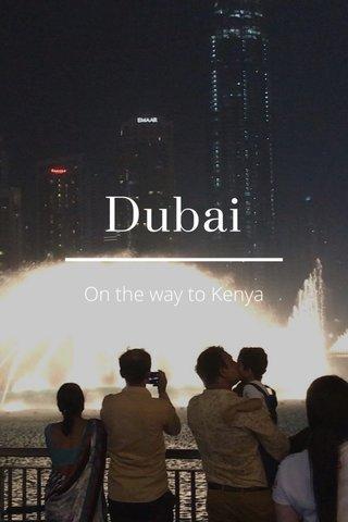 Dubai On the way to Kenya