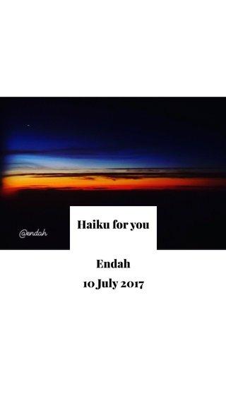 Haiku for you Endah 10 July 2017