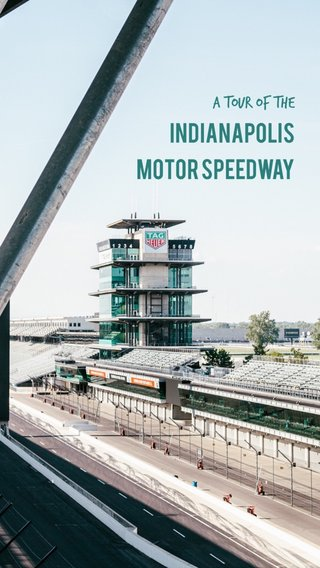 INDIANAPOLIS MOTOR SPEEDWAY A tour of the