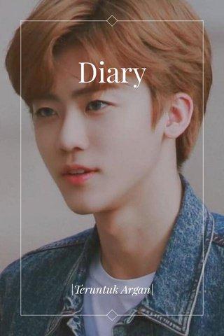 Diary |Teruntuk Argan|