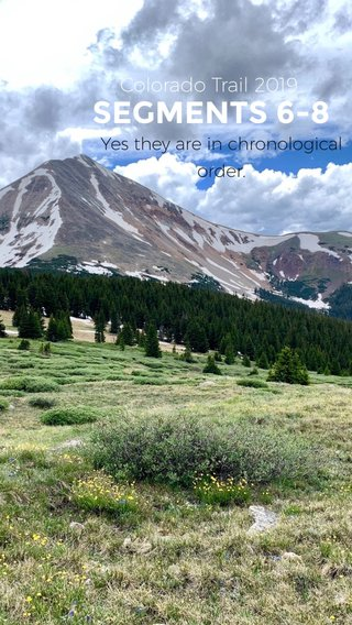 SEGMENTS 6-8 Colorado Trail 2019 Yes they are in chronological order.