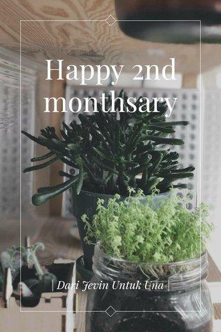 Happy 2nd monthsary   Dari Jevin Untuk Una  