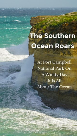 The Southern Ocean Roars At Port Campbell National Park On A Windy Day It Is All About The Ocean