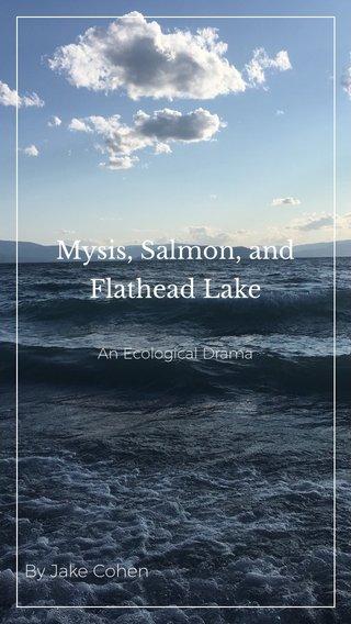 Mysis, Salmon, and Flathead Lake By Jake Cohen An Ecological Drama