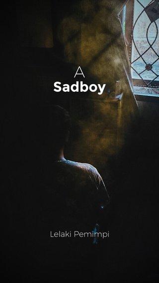A Sadboy Lelaki Pemimpi