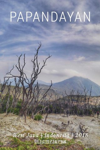PAPANDAYAN West Java | Indonesia | 2018 @samesurya