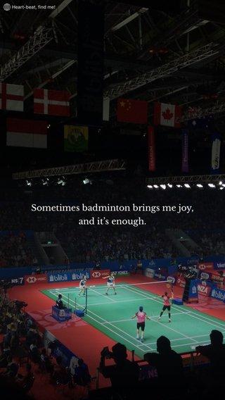 Sometimes badminton brings me joy, and it's enough.