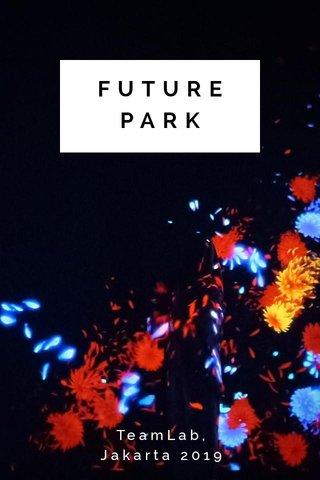 FUTURE PARK TeamLab, Jakarta 2019