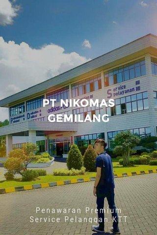 PT NIKOMAS GEMILANG Penawaran Premium Service Pelanggan KTT