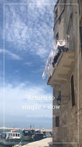 Return to simple + slow Monopoli, Puglia