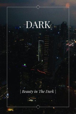 DARK   Beauty in The Dark  