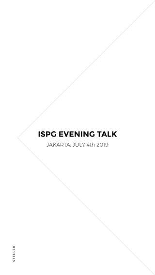 ISPG EVENING TALK JAKARTA, JULY 4th 2019