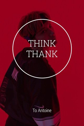 THINK THANK To Antoine