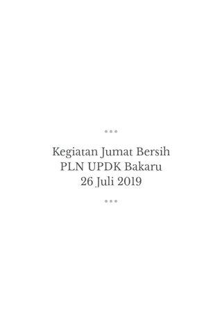Kegiatan Jumat Bersih PLN UPDK Bakaru 26 Juli 2019