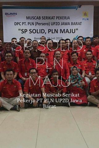 SP SOLID, PLN MAJU Kegiatan Muscab Serikat Pekerja PT PLN UP2D Jawa Barat