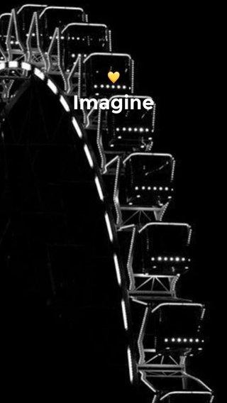 Imagine 💛