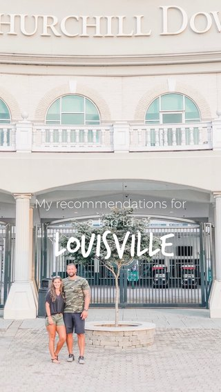 Louisville My recommendations for a trip to