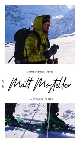 Matt Mosteller 5 QUESTIONS WITH A STELLER SERIES