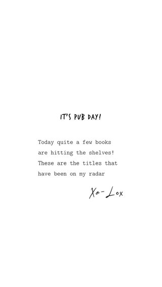 It's Pub Day! Xo-Lex Today quite a few books are hitting the shelves! These are the titles that have been on my radar