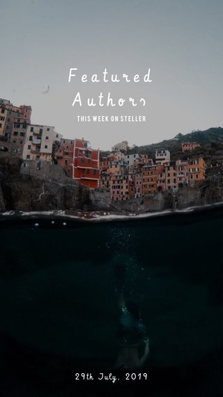 Featured Authors 29th July, 2019 This week on steller