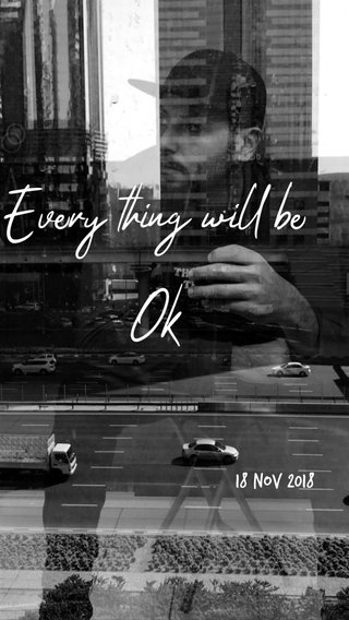 Every thing will be Ok 18 nov 2018
