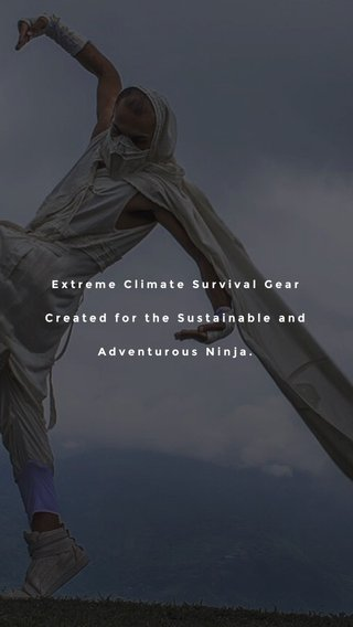 Extreme Climate Survival Gear Created for the Sustainable and Adventurous Ninja.