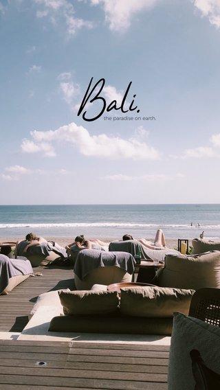 Bali. the paradise on earth.