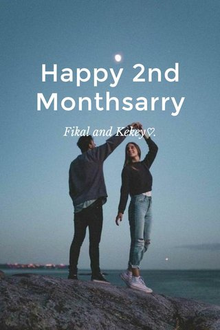 Happy 2nd Monthsarry Fikal and Kekey♡.